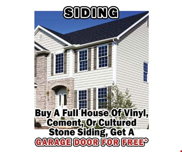Siding. Buy a full house of vinyl, cement, or cultured stone siding, get a garage door for free