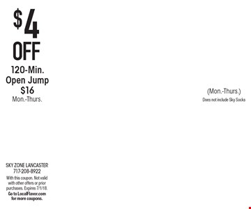 $4 Off 120-Min. Open Jump $16 Mon.-Thurs. (Mon.-Thurs.) Does not include Sky Socks. With this coupon. Not valid with other offers or prior purchases. Expires 7/1/18. Go to LocalFlavor.com for more coupons.
