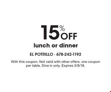 15% Off lunch or dinner. With this coupon. Not valid with other offers. one coupon per table. Dine in only. Expires 3/9/18.