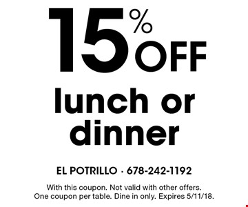15% off lunch or dinner. With this coupon. Not valid with other offers. One coupon per table. Dine in only. Expires 5/11/18.
