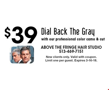 $39 Dial Back The Gray with our professional color camo & cut. New clients only. Valid with coupon. Limit one per guest. Expires 3-16-18.