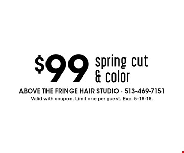 $99 spring cut & color. Valid with coupon. Limit one per guest. Exp. 5-18-18.