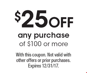 $25 OFF any purchase of $100 or more. With this coupon. Not valid with other offers or prior purchases. Expires 12/31/17.
