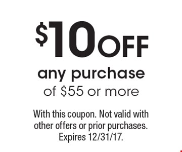 $10 OFF any purchase of $55 or more. With this coupon. Not valid with other offers or prior purchases. Expires 12/31/17.