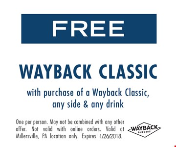 Free Wayback Classic with purchase of a Wayback Classic, any side and any drink.