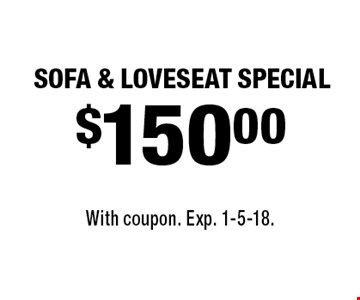 $150.00 SOFA & LOVESEAT SPECIAL. With coupon. Exp. 1-5-18.