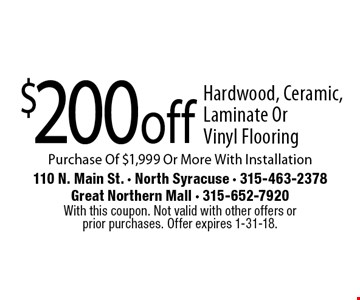 $200 off hardwood, ceramic, laminate or vinyl flooring purchase of $1,999 or more, with installation. With this coupon. Not valid with other offers or prior purchases. Offer expires 1-31-18.