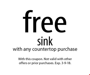 free sink with any countertop purchase. With this coupon. Not valid with otheroffers or prior purchases. Exp. 3-9-18.