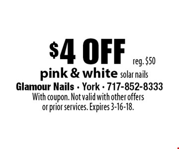 $4 off pink & white solar nails. Reg. $50. With coupon. Not valid with other offers or prior services. Expires 1-19-18.