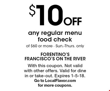 $10 OFF any regular menu food check of $60 or more - Sun.-Thurs. only. With this coupon. Not valid with other offers. Valid for dine in or take-out. Expires 1-5-18. Go to LocalFlavor.com for more coupons.