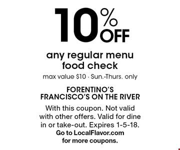 10% OFF any regular menu food check max value $10 - Sun.-Thurs. only. With this coupon. Not valid with other offers. Valid for dine in or take-out. Expires 1-5-18. Go to LocalFlavor.com for more coupons.