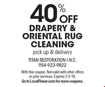 40% off drapery & oriental rug cleaning, pick up & delivery. With this coupon. Not valid with other offers or prior services. Expires 2-2-18.Go to LocalFlavor.com for more coupons.