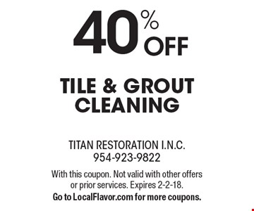 40% off tile & grout cleaning. With this coupon. Not valid with other offers or prior services. Expires 2-2-18.Go to LocalFlavor.com for more coupons.