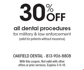 30% Off all dental procedures for military & law enforcement (valid for patients without insurance). With this coupon. Not valid with other offers or prior services. Expires 3-9-18.