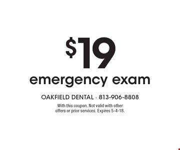 $19 emergency exam. With this coupon. Not valid with other offers or prior services. Expires 5-4-18.