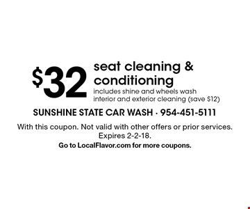 $32 seat cleaning & conditioning. Includes shine and wheels wash interior and exterior cleaning (save $12). With this coupon. Not valid with other offers or prior services. Expires 2-2-18.Go to LocalFlavor.com for more coupons.