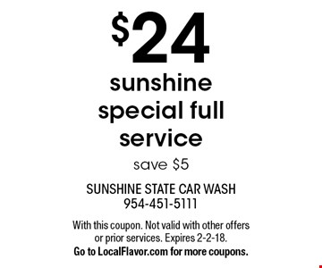 $24 sunshine special full service. Save $5. With this coupon. Not valid with other offers or prior services. Expires 2-2-18.Go to LocalFlavor.com for more coupons.