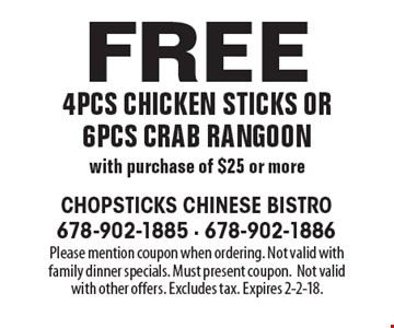 Free 4pcs chicken sticks or 6pcs crab rangoon with purchase of $25 or more. Please mention coupon when ordering. Not valid with family dinner specials. Must present coupon.Not valid with other offers. Excludes tax. Expires 2-2-18.