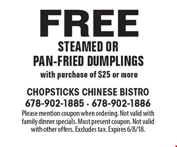 Free steamed or pan-fried dumplings with purchase of $25 or more. Please mention coupon when ordering. Not valid with family dinner specials. Must present coupon. Not valid with other offers. Excludes tax. Expires 6/8/18.