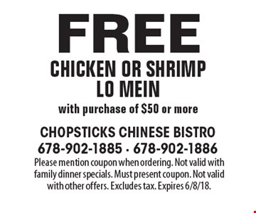Free chicken or shrimp lo mein with purchase of $50 or more. Please mention coupon when ordering. Not valid with family dinner specials. Must present coupon. Not valid with other offers. Excludes tax. Expires 6/8/18.