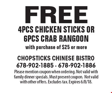 Free 4pcs chicken sticks or 6pcs crab rangoon with purchase of $25 or more. Please mention coupon when ordering. Not valid with family dinner specials. Must present coupon.Not valid with other offers. Excludes tax. Expires 6/8/18.