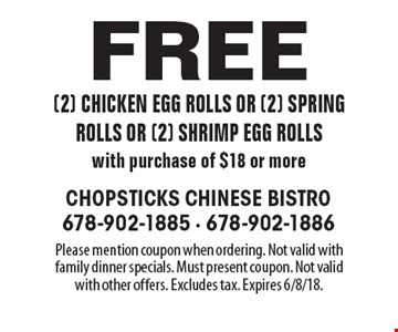 Free (2) chicken egg rolls or (2) spring rolls or (2) shrimp egg rolls with purchase of $18 or more. Please mention coupon when ordering. Not valid with family dinner specials. Must present coupon. Not valid with other offers. Excludes tax. Expires 6/8/18.