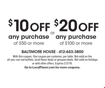 $20 OFF any purchase of $100 or more. $10 OFF any purchase of $50 or more. With this coupon. One coupon per customer, per table. Not valid on the all-you-can-eat buffets, local flavor deals or groupon deals. Not valid on holidays or with other offers. Expires 2/2/18. Go to LocalFlavor.com for more coupons.