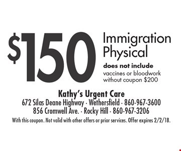 $150 Immigration Physical does not include vaccines or bloodwork without coupon $200. With this coupon. Not valid with other offers or prior services. Offer expires 2/2/18.