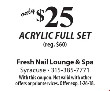 $25 Acrylic full set (reg. $60). With this coupon. Not valid with other offers or prior services. Offer exp. 1-26-18.
