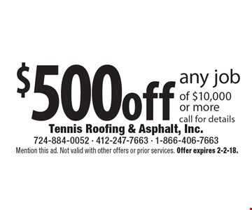 $500 off any job of $10,000or more call for details. Mention this ad. Not valid with other offers or prior services. Offer expires 2-2-18.
