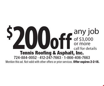 $200off any job of $3,000or more call for details. Mention this ad. Not valid with other offers or prior services. Offer expires 2-2-18.