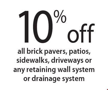 10%off all brick pavers, patios, sidewalks, driveways or any retaining wall system or drainage system. 6-8-18.