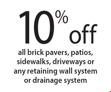 10% off all brick pavers, patios, sidewalks, driveways or any retaining wall system or drainage system. 11/9/18.