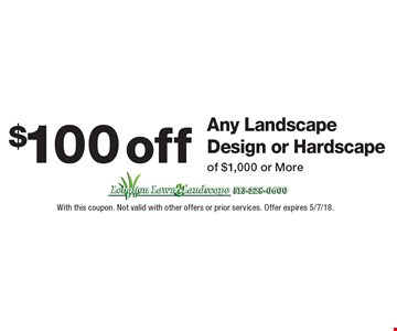 $100 off Any Landscape Design or Hardscape of $1,000 or More. With this coupon. Not valid with other offers or prior services. Offer expires 5/7/18.