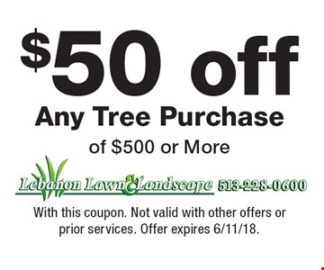 $50 off Any Tree Purchase of $500 or More. With this coupon. Not valid with other offers or prior services. Offer expires 6/11/18.