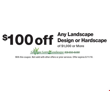 $100 off Any Landscape Design or Hardscape of $1,000 or More. With this coupon. Not valid with other offers or prior services. Offer expires 6/11/18.