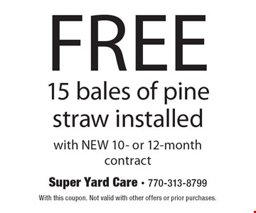 Free 15 bales of pine straw installed with NEW 10- or 12-month contract. With this coupon. Not valid with other offers or prior purchases.