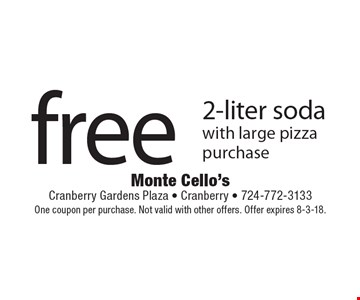 Free 2-liter soda with large pizza purchase. One coupon per purchase. Not valid with other offers. Offer expires 8-3-18.