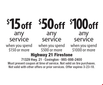 $15 off any service when you spend $150 or more. $50 off any service when you spend $500 or more. $100 off any service when you spend $1000 or more. Must present coupon at time of service. Not valid on tire purchases. Not valid with other offers or prior services. Offer expires 3-23-18.