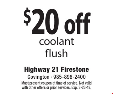 $20 off coolant flush. Must present coupon at time of service. Not valid with other offers or prior services. Exp. 3-23-18.