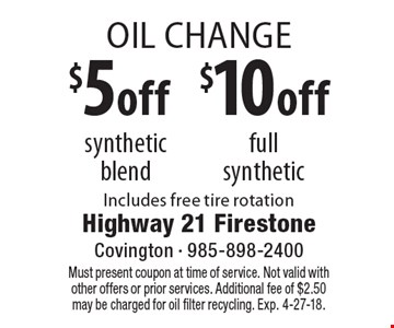 Oil Change $10 off full synthetic $5 off synthetic blend. Includes free tire rotation. Must present coupon at time of service. Not valid with other offers or prior services. Additional fee of $2.50 may be charged for oil filter recycling. Exp. 4-27-18.