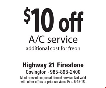 $10 off A/C service. Additional cost for freon. Must present coupon at time of service. Not valid with other offers or prior services. Exp. 6-15-18.