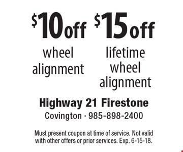 $10 off wheel alignment OR $15 off lifetime wheel alignment. Must present coupon at time of service. Not valid with other offers or prior services. Exp. 6-15-18.