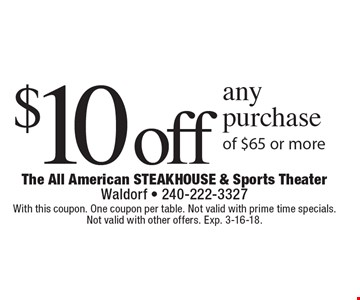 $10 off any purchase of $65 or more. With this coupon. One coupon per table. Not valid with prime time specials. Not valid with other offers.  Exp. 3-16-18.