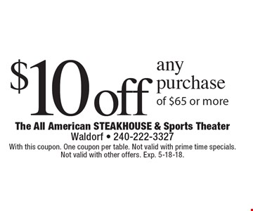 $10 off any purchase of $65 or more. With this coupon. One coupon per table. Not valid with prime time specials. Not valid with other offers. Exp. 5-18-18.
