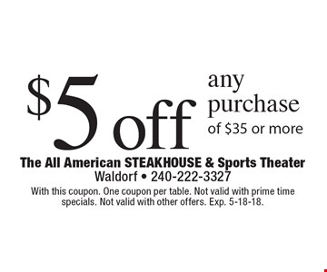 $5 off any purchase of $35 or more. With this coupon. One coupon per table. Not valid with prime time specials. Not valid with other offers. Exp. 5-18-18.