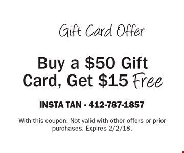 Gift Card Offer - Buy a $50 Gift Card, Get $15 Free. With this coupon. Not valid with other offers or prior purchases. Expires 2/2/18.