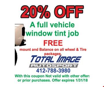 20% off a full vehicle window tint job Free mount and balance on all wheel & tire packages