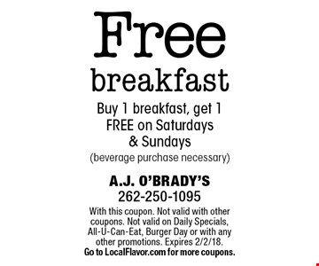 Free breakfast Buy 1 breakfast, get 1 FREE on Saturdays & Sundays (beverage purchase necessary). With this coupon. Not valid with other coupons. Not valid on Daily Specials, All-U-Can-Eat, Burger Day or with any other promotions. Expires 2/2/18. Go to LocalFlavor.com for more coupons.