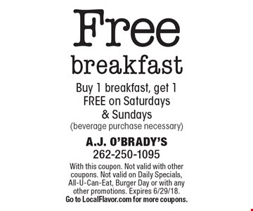 Free breakfast. Buy 1 breakfast, get 1 FREE on Saturdays & Sundays (beverage purchase necessary). With this coupon. Not valid with other coupons. Not valid on Daily Specials, All-U-Can-Eat, Burger Day or with any other promotions. Expires 6/29/18. Go to LocalFlavor.com for more coupons.